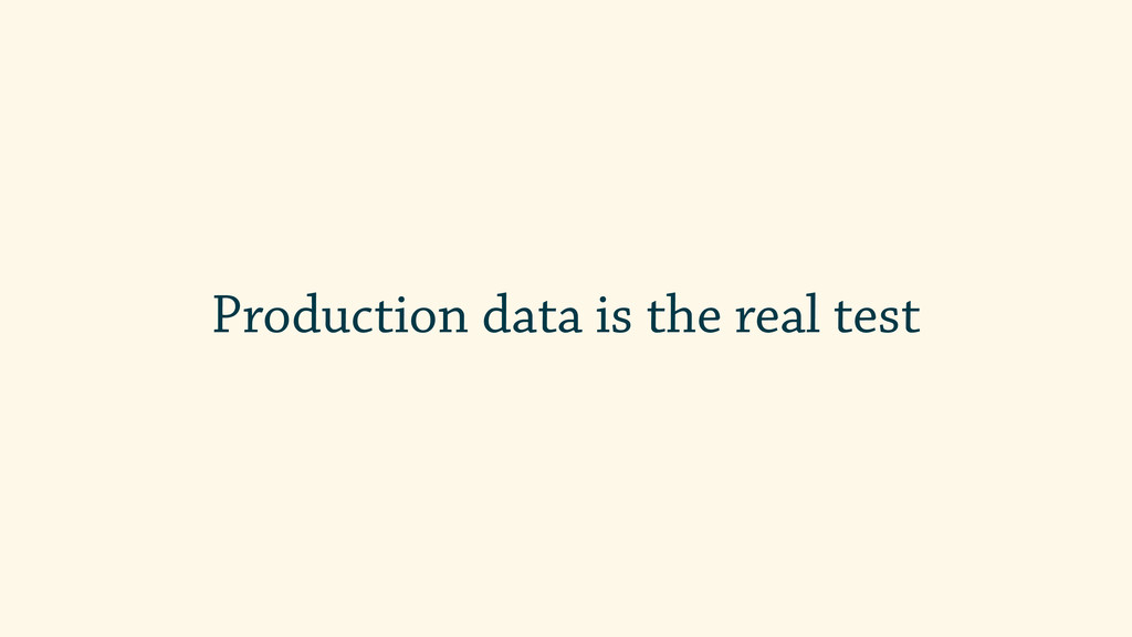 Production data is the real test