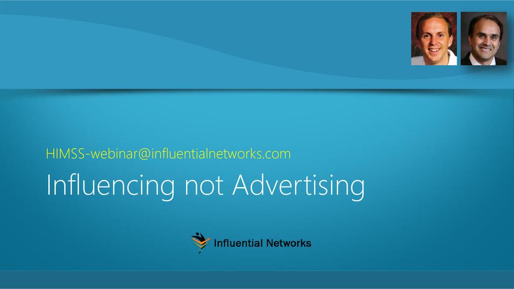 Influencing not Advertising HIMSS-webinar@influ...