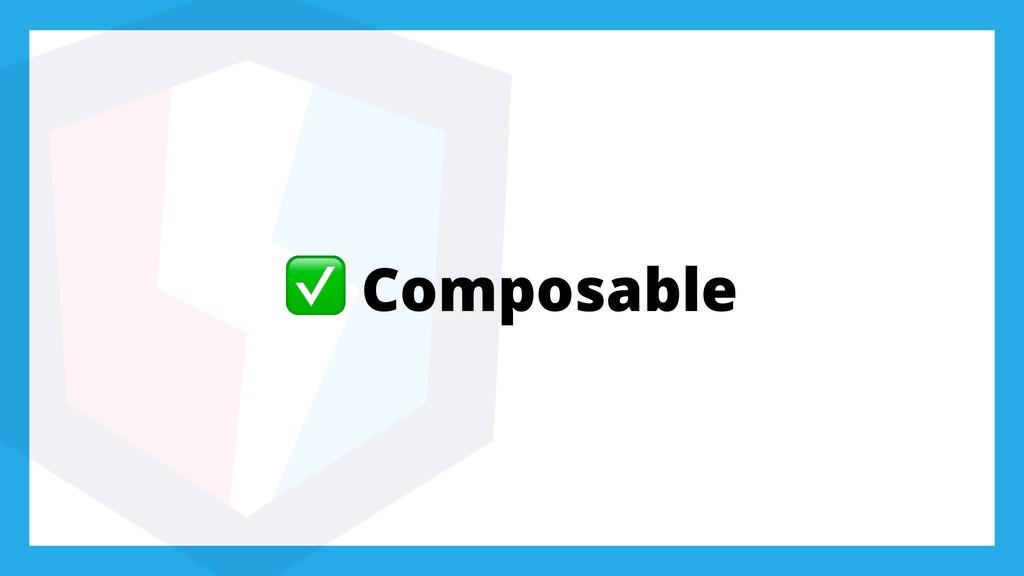 ✅ Composable