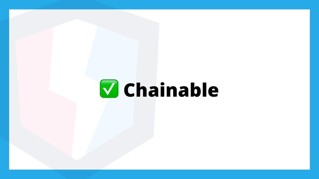 ✅ Chainable
