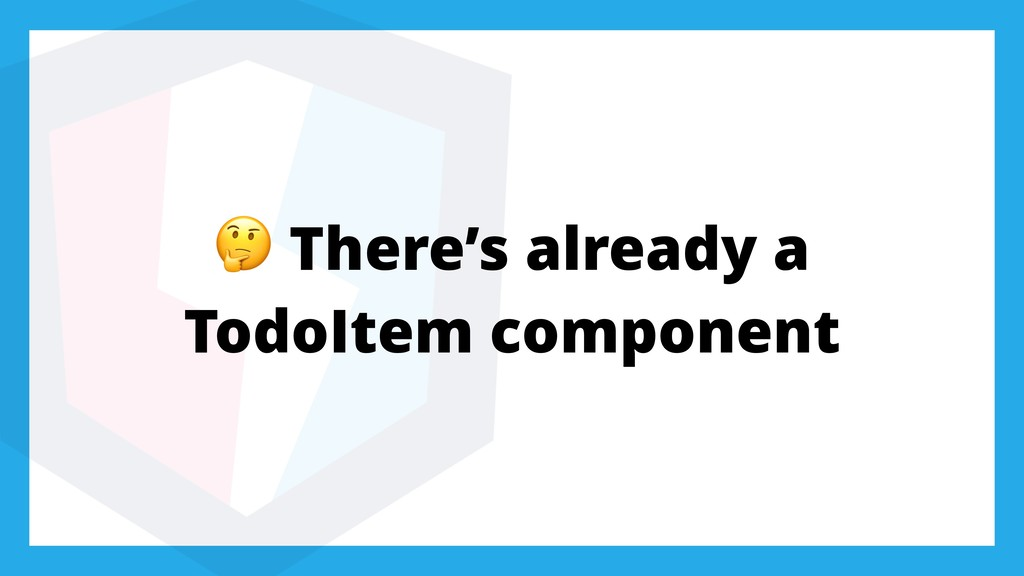 There's already a TodoItem component