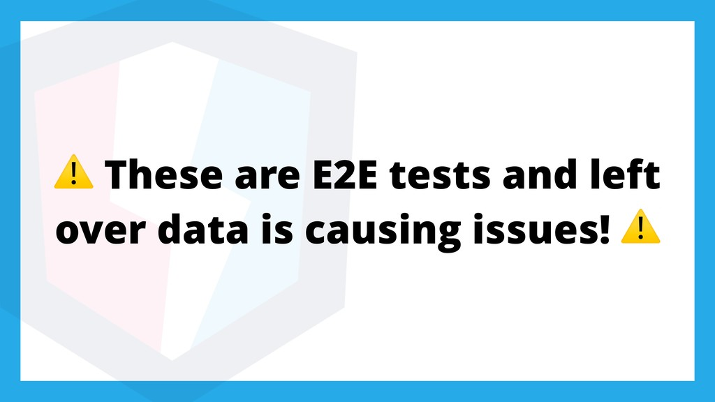 ⚠ These are E2E tests and left over data is cau...