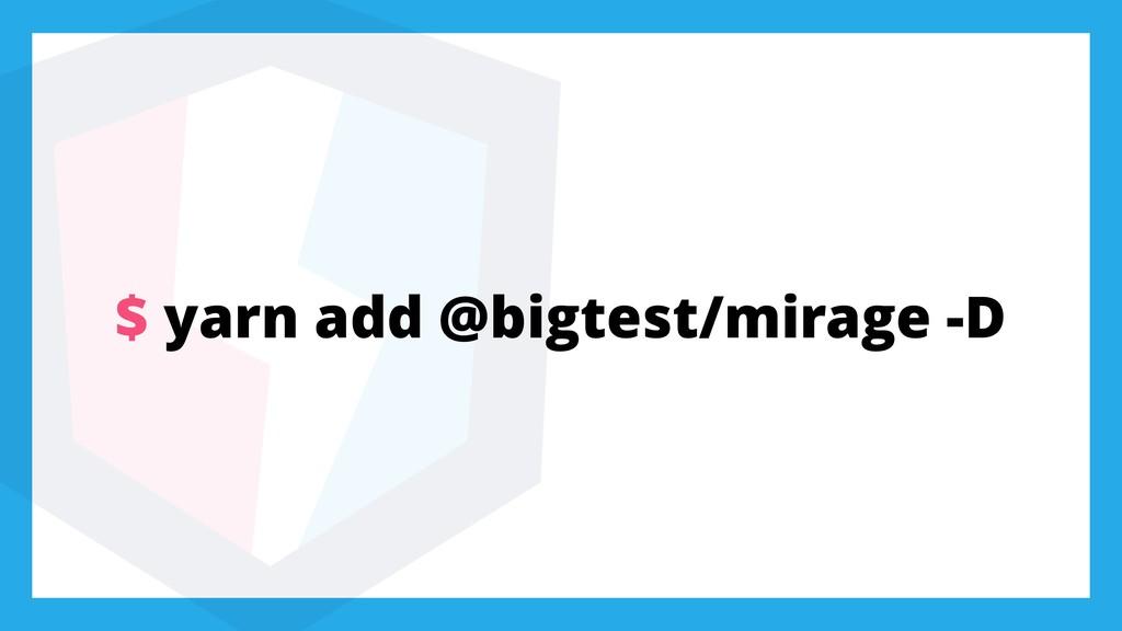 $ yarn add @bigtest/mirage -D