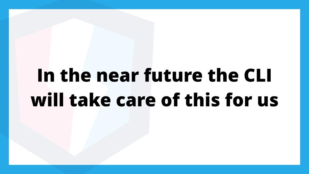 In the near future the CLI will take care of th...