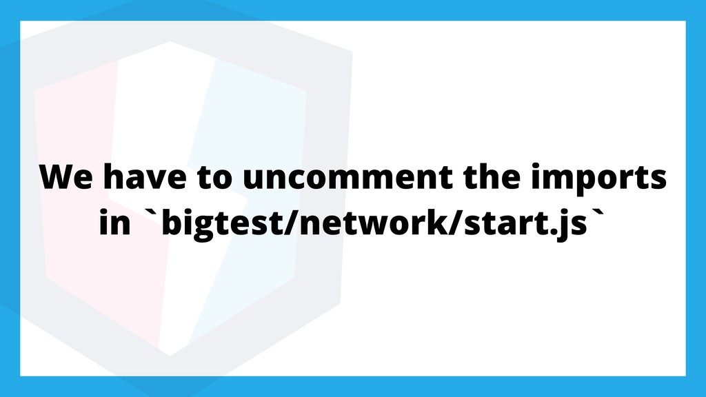 We have to uncomment the imports in `bigtest/ne...