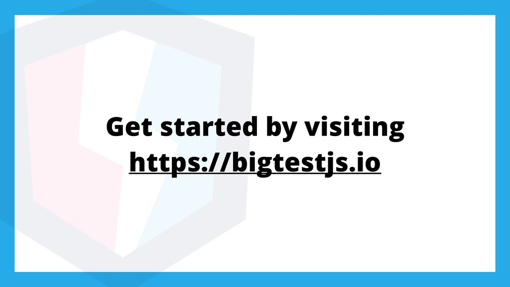 Get started by visiting https://bigtestjs.io