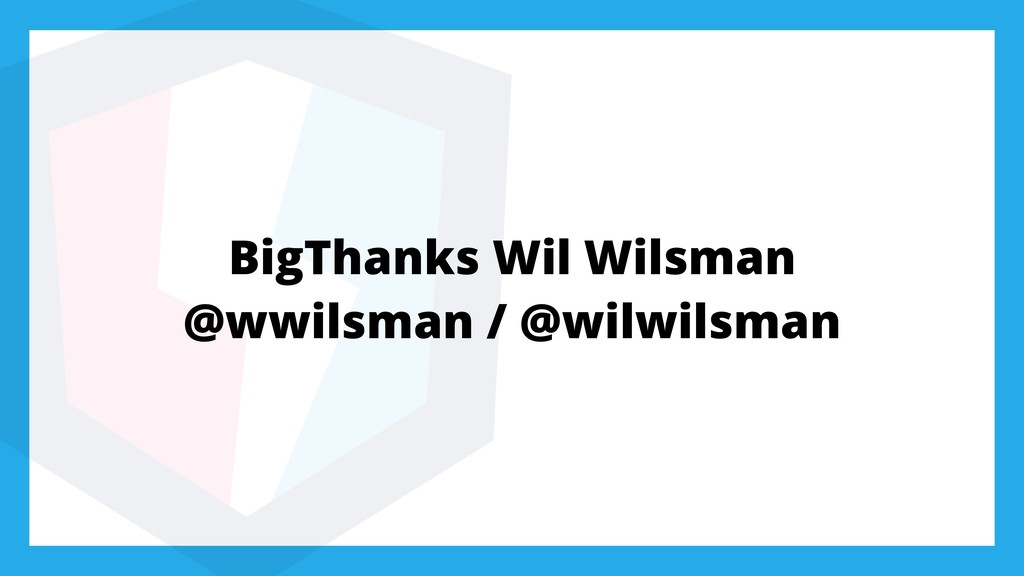 BigThanks Wil Wilsman @wwilsman / @wilwilsman