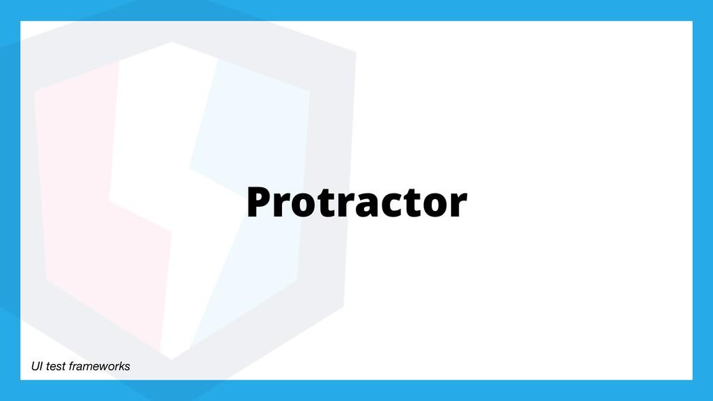 UI test frameworks Protractor