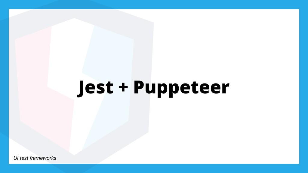 UI test frameworks Jest + Puppeteer