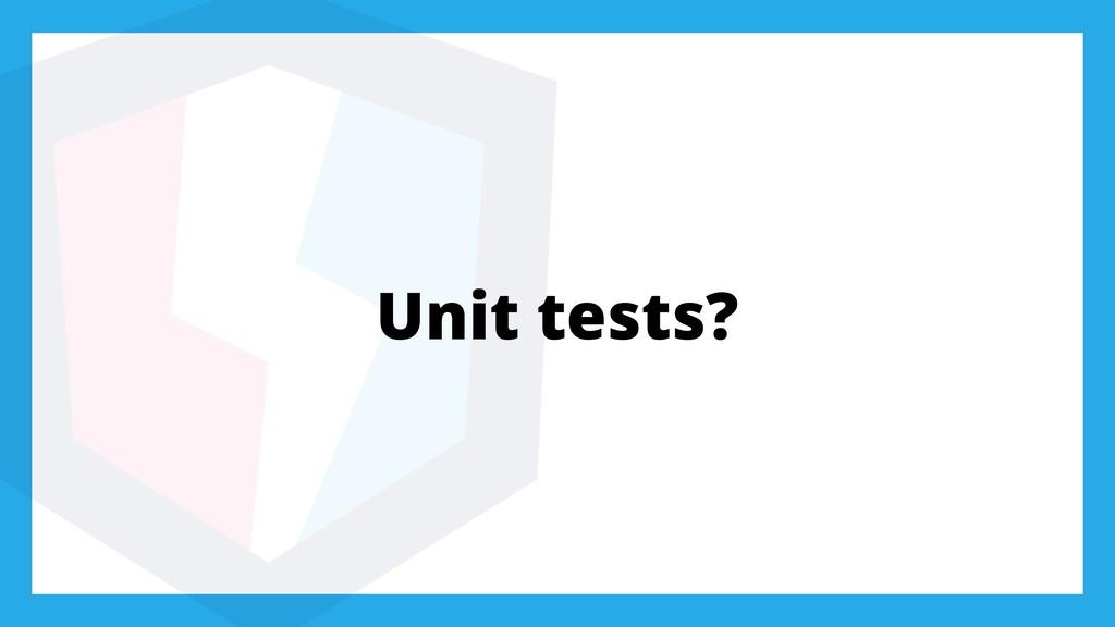Unit tests?