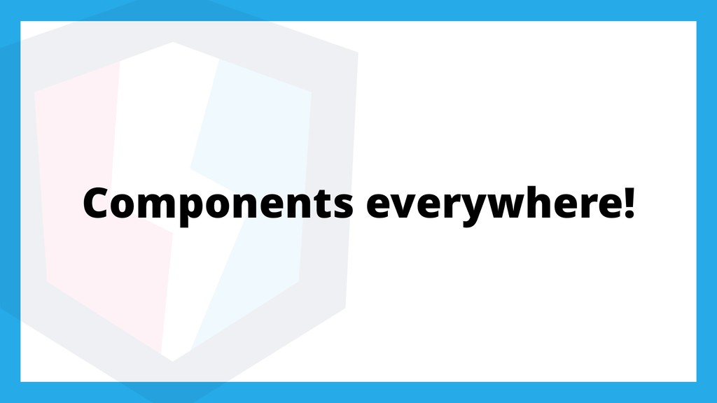 Components everywhere!
