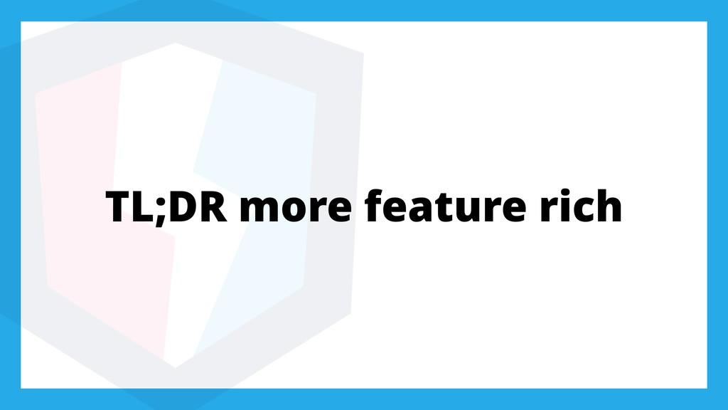TL;DR more feature rich