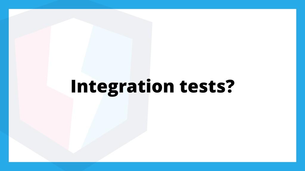 Integration tests?
