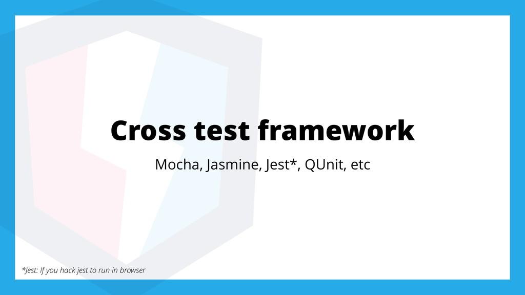 Cross test framework Mocha, Jasmine, Jest*, QUn...