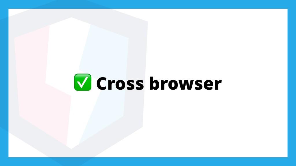 ✅ Cross browser