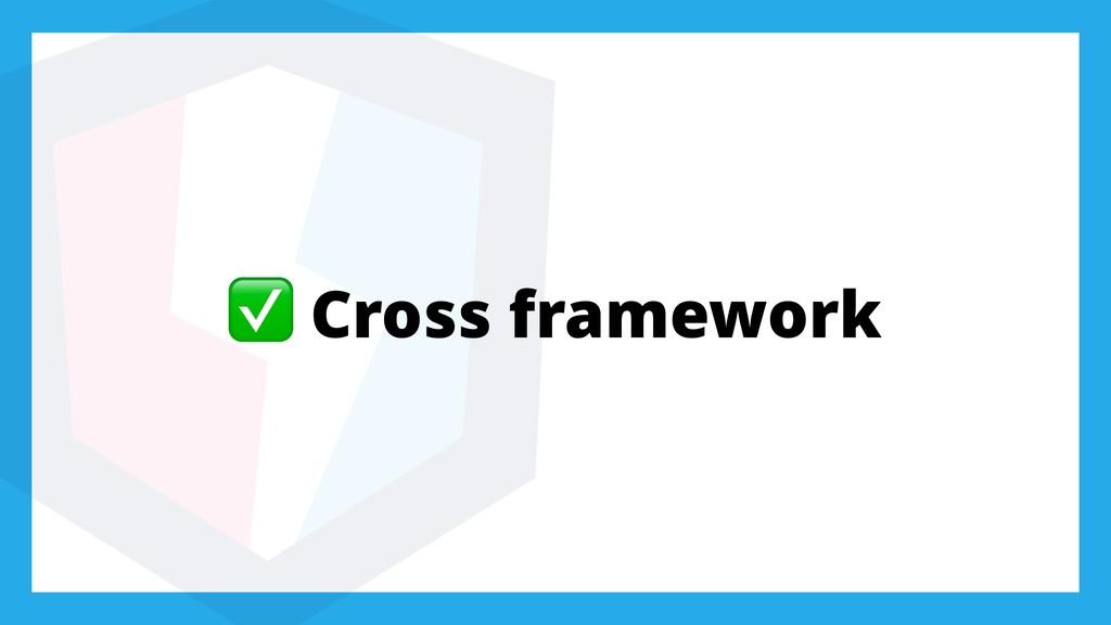 ✅ Cross framework