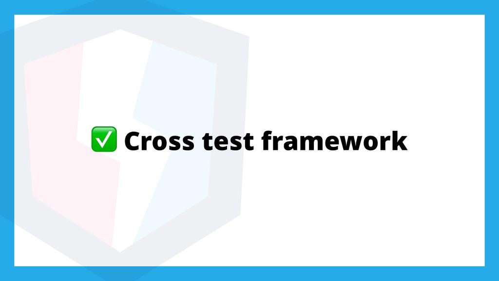 ✅ Cross test framework