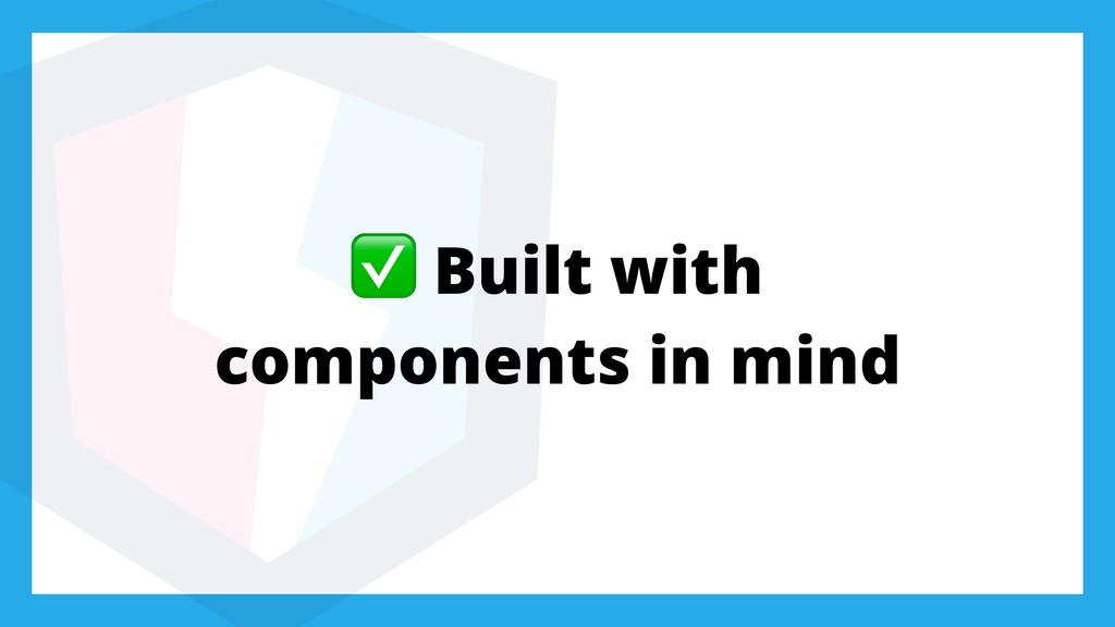 ✅ Built with components in mind