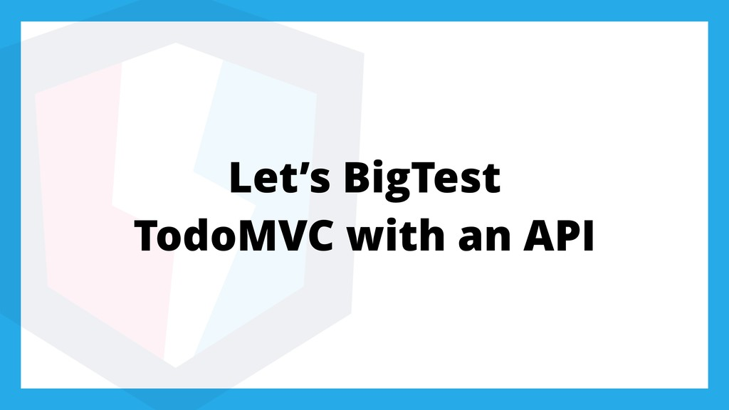 Let's BigTest TodoMVC with an API