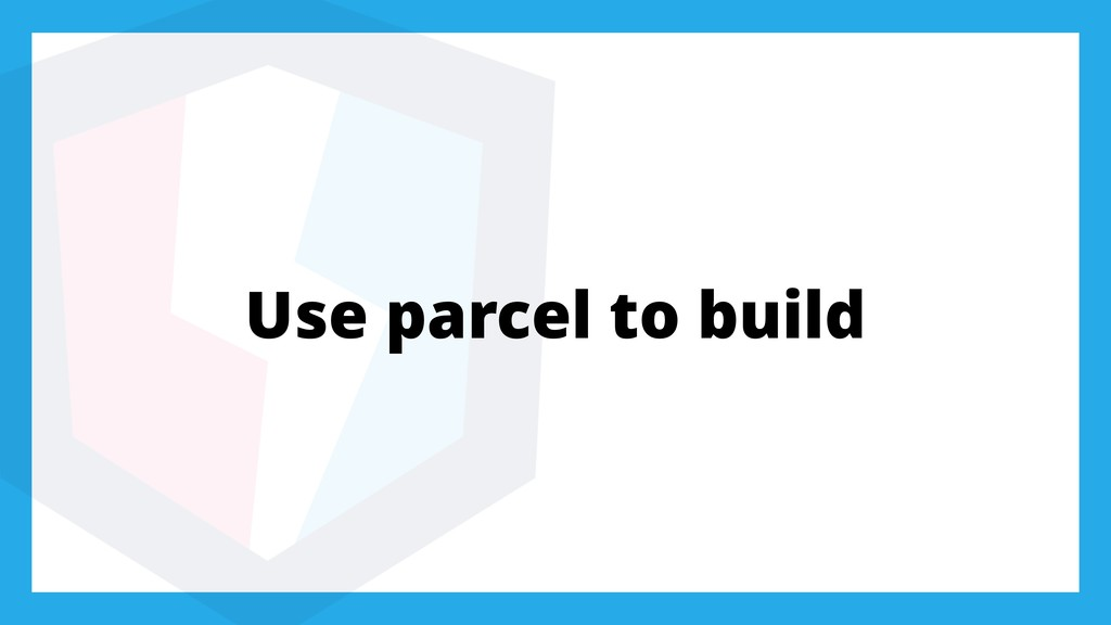 Use parcel to build
