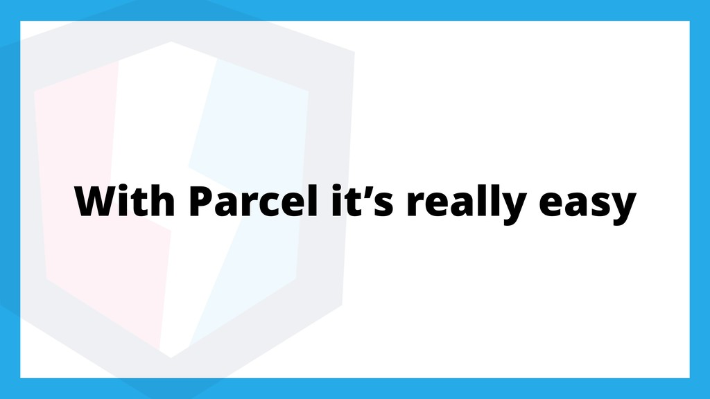 With Parcel it's really easy