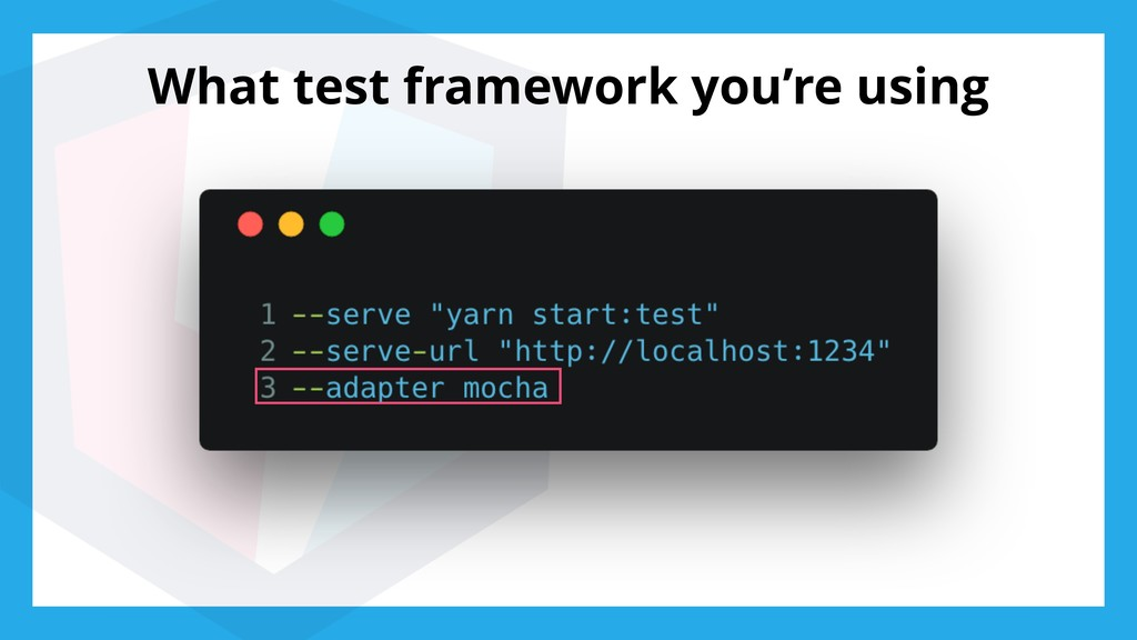 What test framework you're using