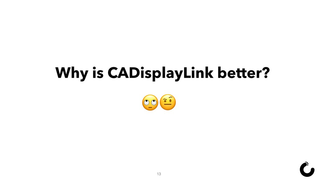 Why is CADisplayLink better?  13