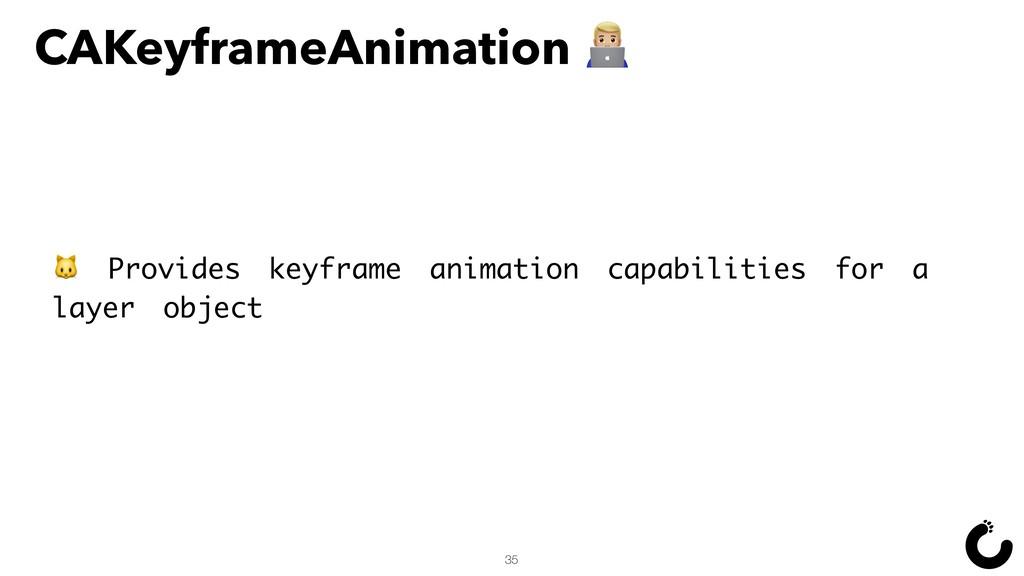 CAKeyframeAnimation ^ 35  Provides keyframe ani...