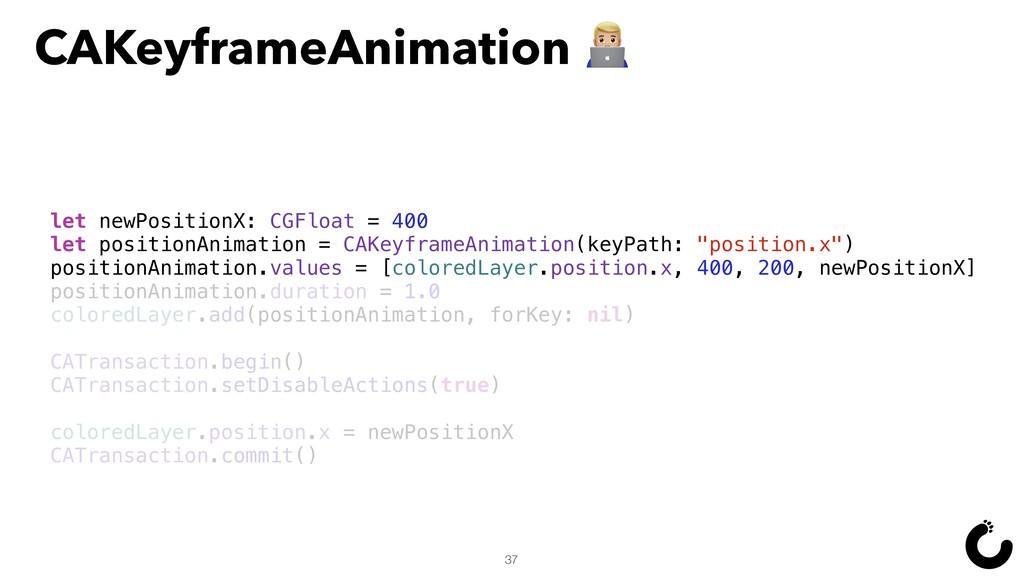 CAKeyframeAnimation ^ 37 let newPositionX: CGFl...