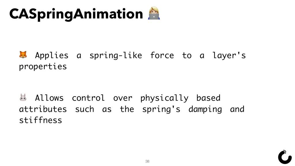 CASpringAnimation ` 38  Applies a spring-like f...