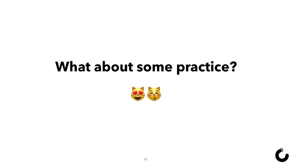 What about some practice?  41