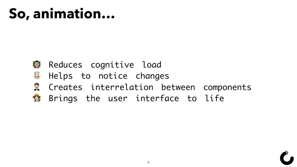 So, animation… ' Reduces cognitive load . Helps...