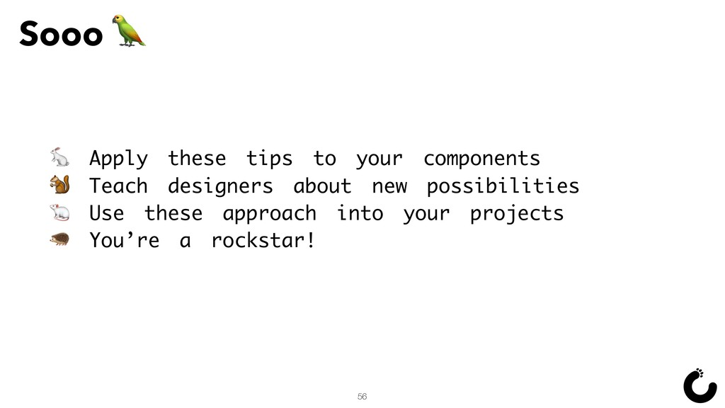Sooo  56  Apply these tips to your components  ...