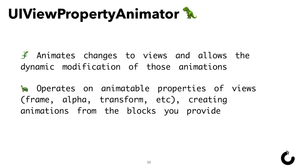 UIViewPropertyAnimator  58  Animates changes to...