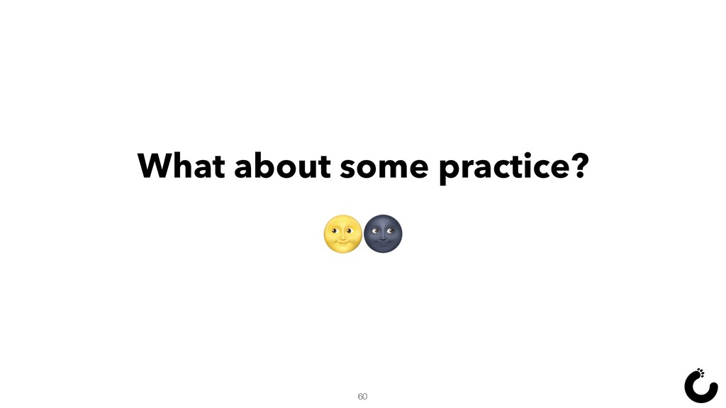 What about some practice?  60