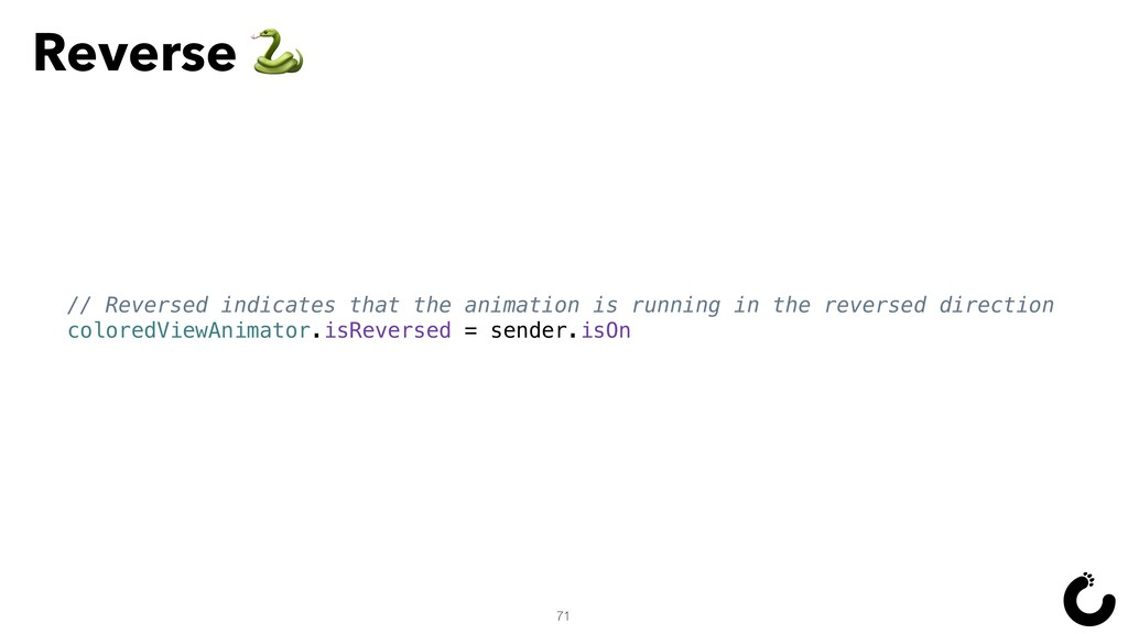 71 // Reversed indicates that the animation is ...