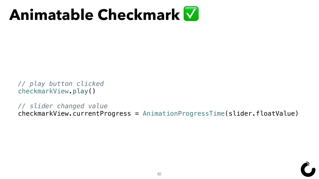 82 // play button clicked checkmarkView.play() ...