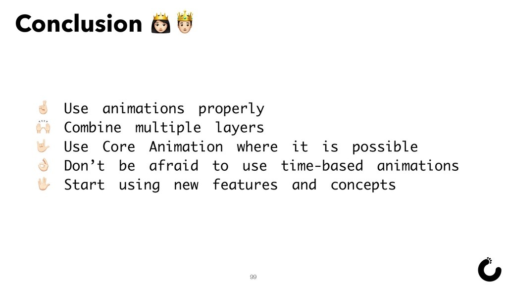 Conclusion ™š 99 < Use animations properly = Co...