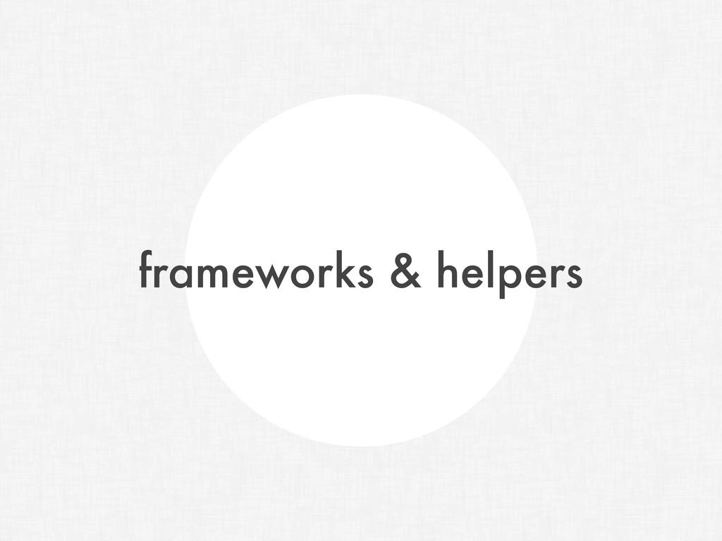 frameworks & helpers