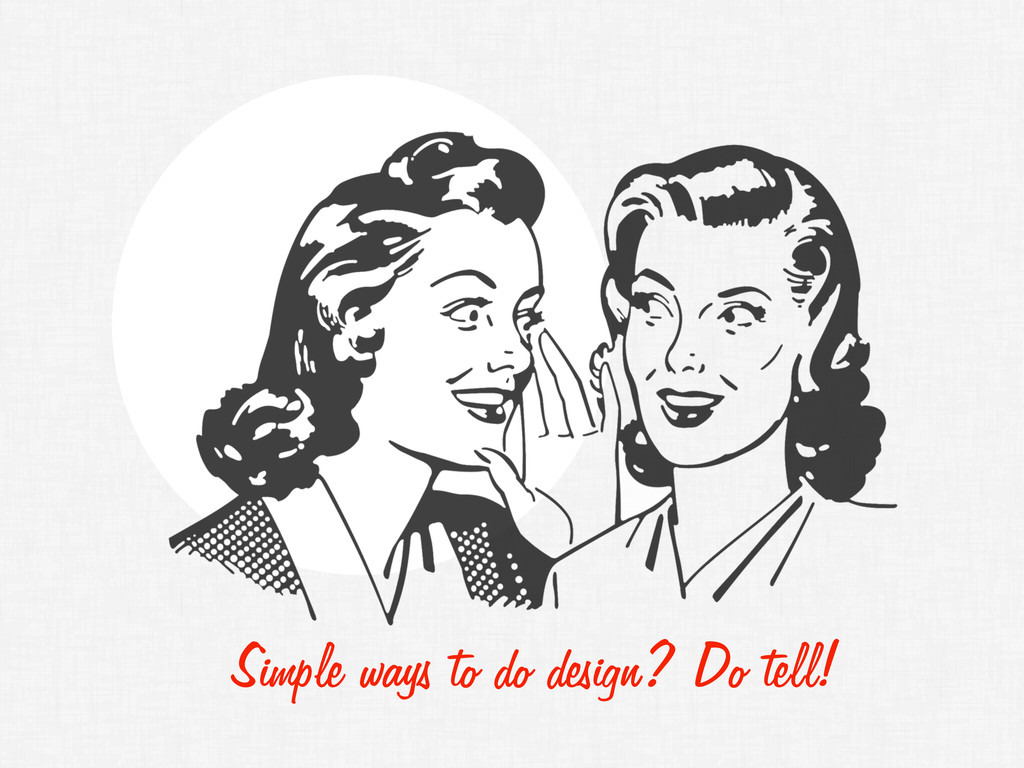 Simple ways to do design? Do tell!