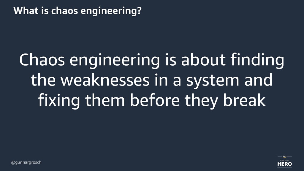 @gunnargrosch What is chaos engineering? Chaos ...