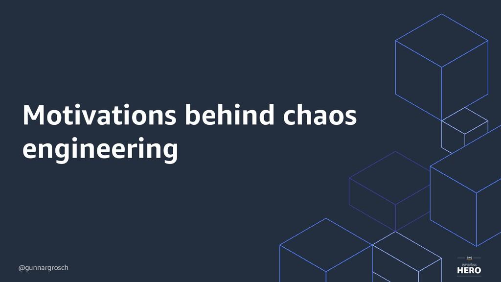 @gunnargrosch Motivations behind chaos engineer...