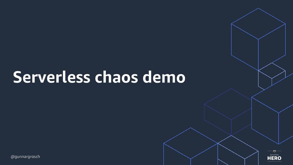 @gunnargrosch Serverless chaos demo