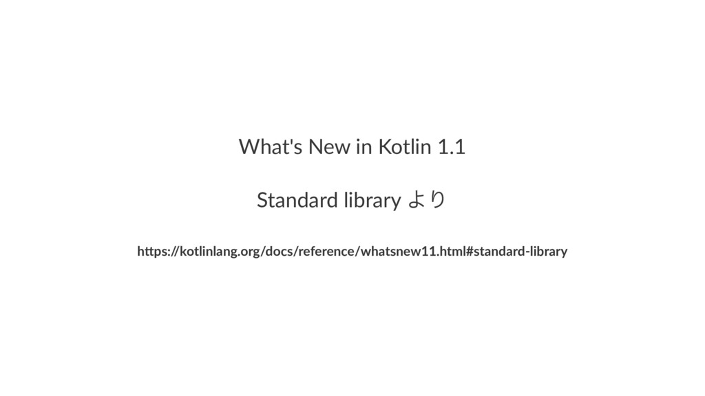 "What's'New'in'Kotlin'1.1 Standard'library'ΑΓ h""..."