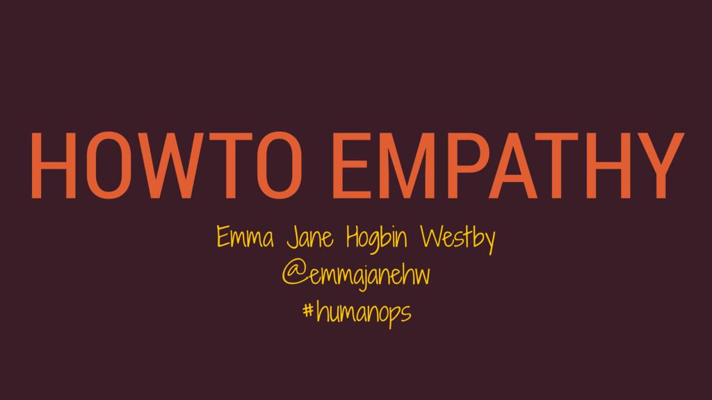 HOWTO EMPATHY Emma Jane Hogbin Westby @emmajane...