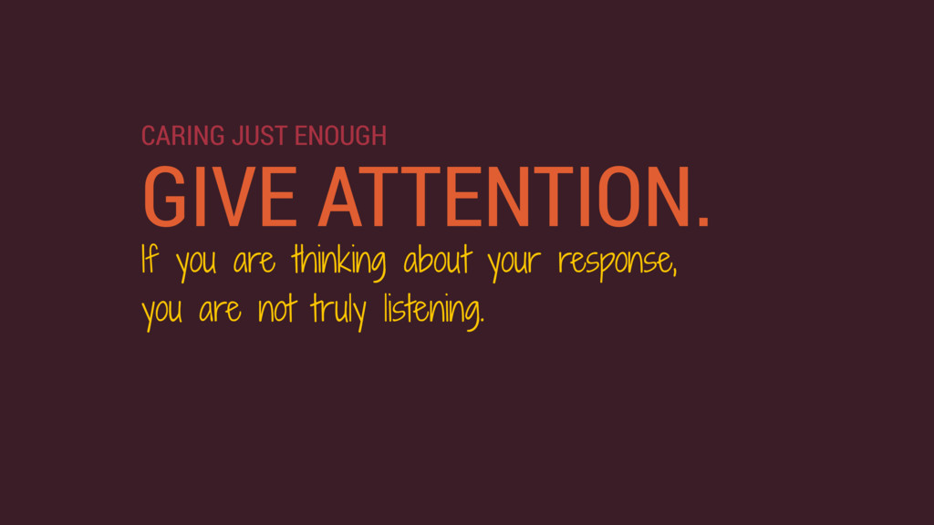 GIVE ATTENTION. If you are thinking about your ...