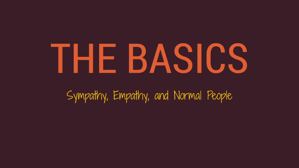 THE BASICS Sympathy, Empathy, and Normal People