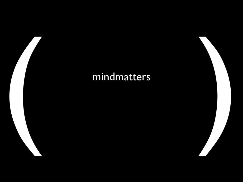 ( ) mindmatters