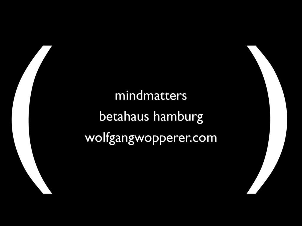 ( ) mindmatters betahaus hamburg wolfgangwopper...