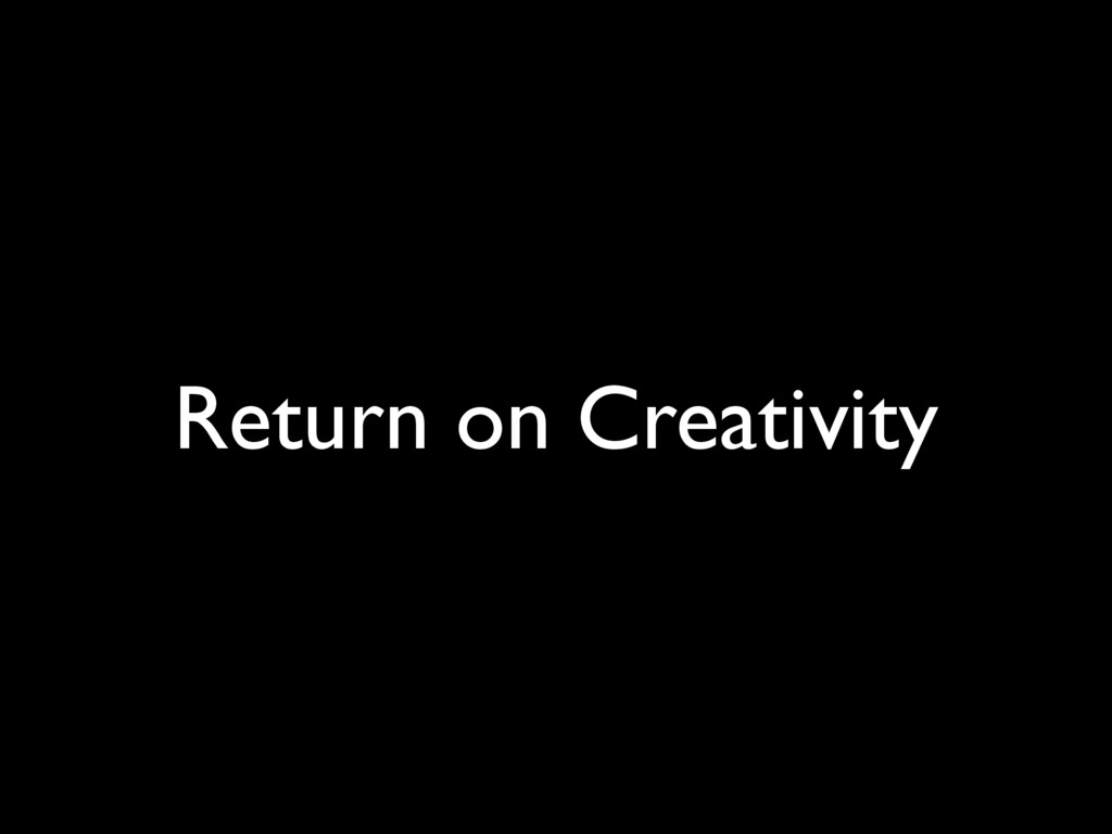 Return on Creativity